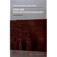Ethik der Geschichtswissenschaft: Zur Einführung