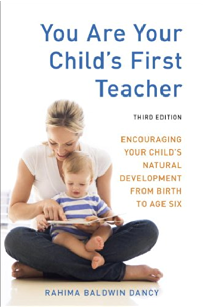 You Are Your Child S First Teacher Third Edition Encouraging Your Child S Natural Development From Birth To Age Six English Edition Ebook Dancy Rahima Baldwin Amazon It Kindle Store