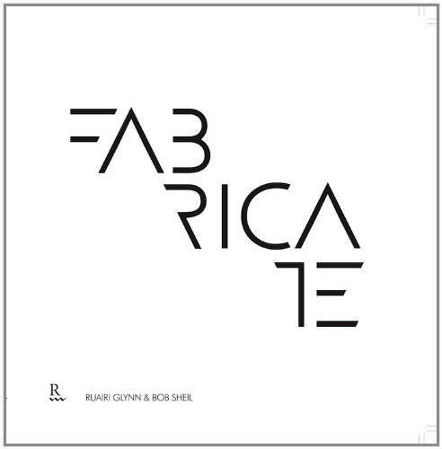 Fabricate: Making Digital Architecture por From Riverside Architectural Press