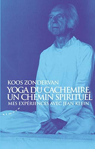 Yoga du Cachemire, un chemin spirituel - Mes expériences avec Jean Klein