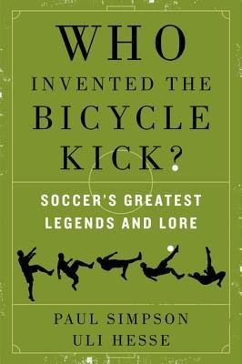 [ Who Invented the Bicycle Kick?: Soccer's Greatest Legends and Lore Simpson, Paul ( Author ) ] { Paperback } 2014 (Morrow Kick)