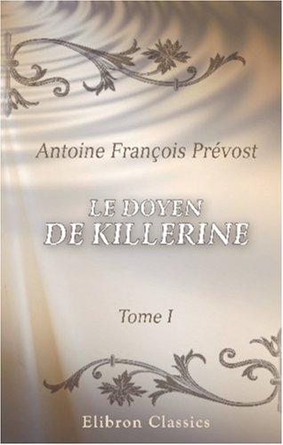 Le doyen de Killerine: Histoire morale, composée sur les mémoires d'une illustre famille d'Irlande, et orneé de tout ce qui peut rendre une lecture utile et agréable. Tome 1