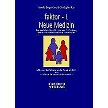 faktor-L. Neue Medizin. Die Wahrheit über Dr. Hamers Entdeckung Krebs und andere heilbare Krankheiten