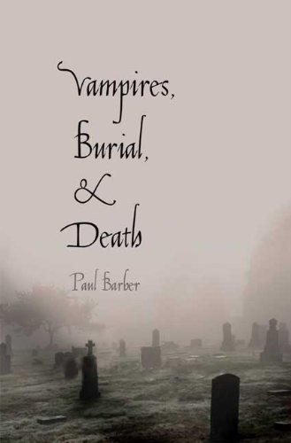 Vampires, Burial, and Death: Folklore and Reality; With a New Introduction