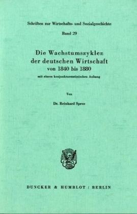 Die Wachstumszyklen der deutschen Wirtschaft von 1840 bis 1880, mit einem konjunkturstatistischen Anhang.
