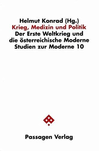Krieg, Medizin und Politik: Der Erste Weltkrieg und die österreichische Moderne (Studien zur Moderne) (2000-04-01)