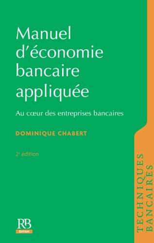 Manuel d'économie bancaire appliquée: Au coeur des entreprises bancaires.