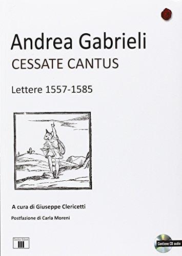 Cessate cantus. Lettere 1557-1585. Con CD Audio (Il calamaio musicale) por Andrea Gabrieli