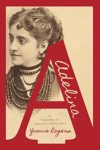 Adelina: A Biography of Opera Star Adelina Patti