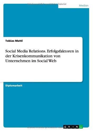 Social Media Relations. Erfolgsfaktoren in Der Krisenkommunikation Von Unternehmen Im Social Web by Tobias Mattl (2012-03-24)