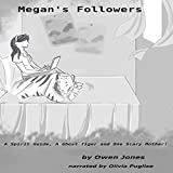 Megan's Followers: A Spirit Guide, a Ghost Tiger, and One Scary Mother!: The Megan Series, Book 5