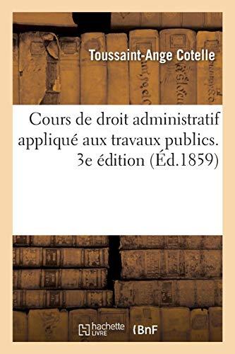 Cours de droit administratif appliqué aux travaux publics. Tome 3. 3e édition par Toussaint-Ange Cotelle