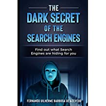 The Dark Secrets of the Search Engines: Find Out What Search Engines Are Hiding from You