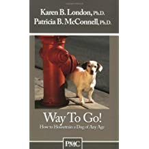 Way to Go! How to Housetrain a Dog of Any Age by Karen B. London Ph.D. (2003-10-01)