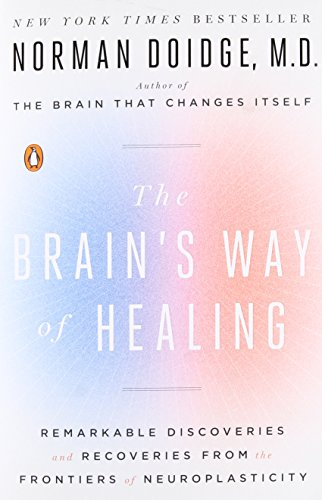 The Brain's Way of Healing: Remarkable Discoveries and Recoveries from the Frontiers of Neuroplasticity par Norman Doidge M.D.