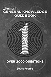 Brown's General Knowledge Quiz Book Volume 1 UK Edition: Over 2000 Pot Luck Pub Quiz Trivia Questions