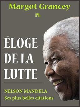 Éloge de la lutte - Les plus belles citations de Nelson Mandela par [Grancey, Margot]