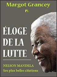 Éloge de la lutte - Les plus belles citations de Nelson Mandela