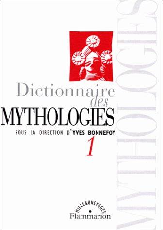 Dictionnaire des mythologies et des religions des sociétés traditionnelles et du monde antique 1 par Yves Bonnefoy