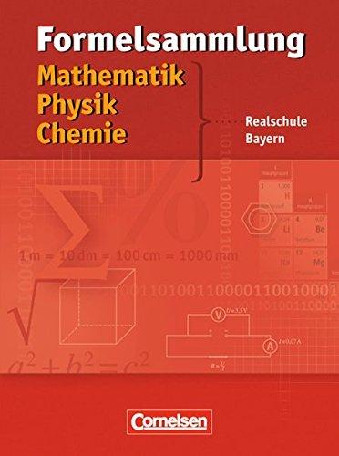Formelsammlungen Sekundarstufe I - Bayern - Realschule: Mathematik - Physik - Chemie: Formelsammlung