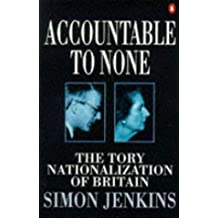 Accountable to None: The Tory Nationalization of Britain