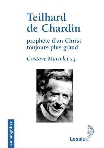 Teilhard de Chardin, prophète d'un Christ toujours plus grand : Primauté du Christ et transcendance de l'homme