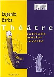 Théâtre. Solitude, metier, révolte