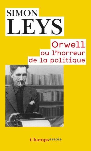 Orwell Ou L'horreur De La Politique par Simon Leys