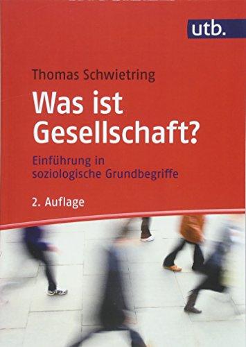 Was ist Gesellschaft?: Einführung in soziologische Grundbegriffe
