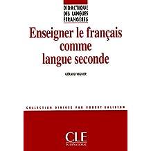 Enseigner le français comme langue seconde - Didactique des langues étrangères - Livre
