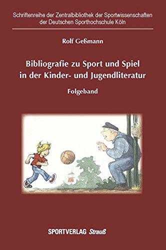 Bibliografie zu Sport und Spiel in der Kinder- und Jugendliteratur: Folgeband (Schriftenreihe der Zentralbibliothek der Sportwissenschaften der Deutschen Sporthochschule Köln)