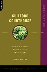 Guilford Courthouse: Nathanael Greene's Victory In Defeat, March 15, 1781 (Battleground America)