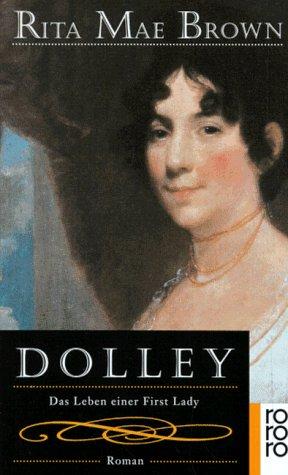 Dolley:  Das Leben einer First Lady