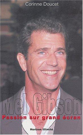 Mel Gibson : Passion sur grand écran