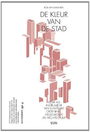 SUN statements 4: De kleur van de stad: kleur als instrument van ruimtelijke ordening, stedenbouw en architectuur