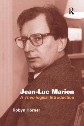 Jean-Luc Marion: A Theo-logical Introduction by Robyn Horner (2005-03-14)