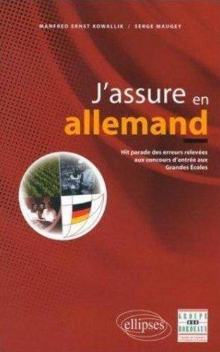J'assure en allemand : Hit parade des erreurs releves aux concours d'entre aux Grandes Ecoles by Manfred Ernst Kowallik (2000-08-15)