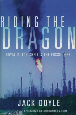 Riding the Dragon: Royal Dutch Shell and the Fossil Fire (Environmental Health Series)