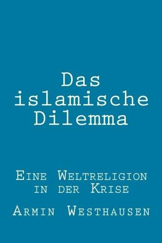 Das islamische Dilemma: Eine Weltreligion in der Krise