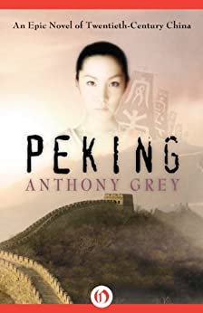 Peking: An Epic Novel of Twentieth-Century China by [Grey, Anthony]