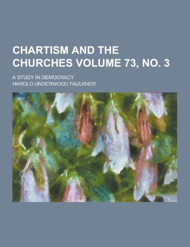 Chartism and the Churches; A Study in Democracy Volume 73, No. 3