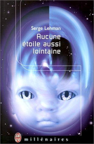 Aucune étoile aussi lointaine par Serge Lehman