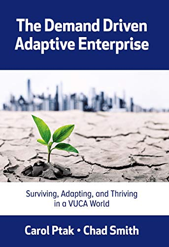 The Demand Driven Adaptive Enterprise:: Surviving, Adapting, and Thriving in a Vuca World
