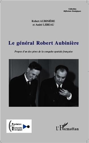 Le général Robert Aubinière : Propos d'un des pères de la conquête spatiale française