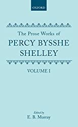 The Prose Works of Percy Bysshe Shelley: Volume I