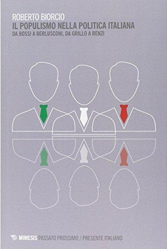 Il populismo nella politica italiana. Da Bossi a Berlusconi, da Grillo a Renzi (Passato prossimo/Presente italiano) por Roberto Biorcio