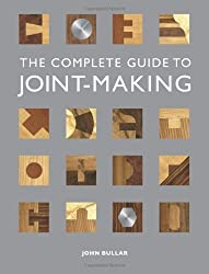 The Complete Guide to Joint-Making by John Bullar (2013-09-03)