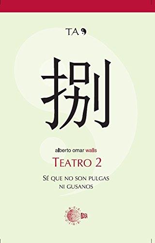 TEATRO 2. SÉ QUE NO SON PULGAS NI GUSANOS (Teatro Alberto Omar)