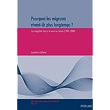 Pourquoi les migrants vivent-ils plus longtemps ?: Les inégalités face à la mort en Suisse (1990–2008) (Population, Famille et Société / Population, Family, and Society)