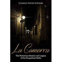 La Camorra: The Notorious History and Legacy of the Neapolitan Mafia (English Edition)